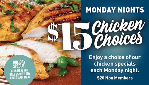 $15 Chicken Choices - Monday Nights + Half Price Kids Meals*